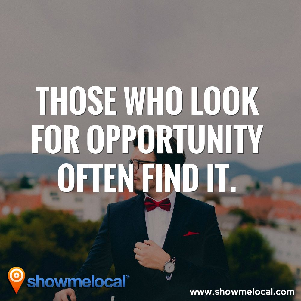 Those who look for opportunity often find it. ~